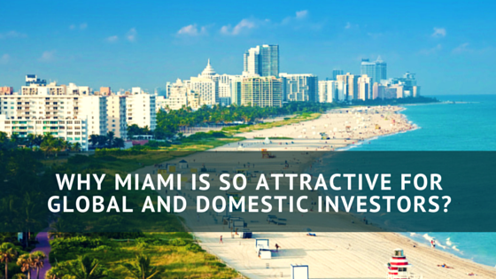 Why Miami is so Attractive for Global investors